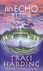 An Echo In Time: Atlantis ebook by Harding Traci