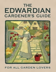 The Edwardian Gardener's Guide - For All Garden Lovers ebook by Twigs Way