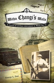Within Changi's Walls - A record of civilian internment in World War II ebook by George L. Peet