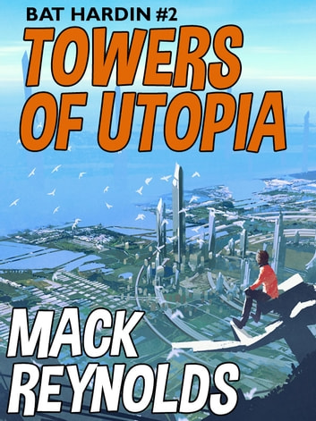 Towers of Utopia - Bat Hardin #2: ebook by Mack Reynolds