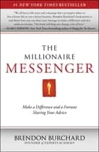 The Millionaire Messenger - Make a Difference and a Fortune Sharing Your Advice ebook by Brendon Burchard