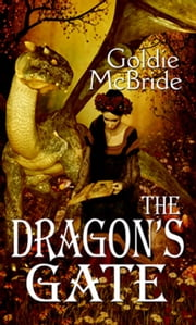 The Dragon's Gate ebook by Goldie McBride