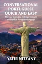 Conversational Portuguese Quick and Easy ebook by Yatir Nitzany