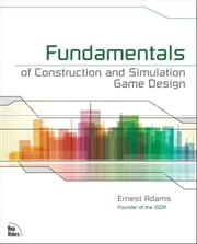 Fundamentals of Construction and Simulation Game Design ebook by Ernest Adams