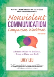 Nonviolent Communication Companion Workbook, 2nd Edition - A Practical Guide for Individual, Group, or Classroom Study ebook by Lucy Leu