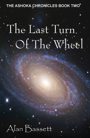 The Last Turn of the Wheel: Book Two of the Ashoka Chronicles ebook by Alan Bassett