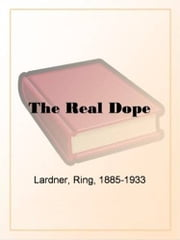 The Real Dope ebook by Ring Lardner