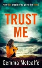 Trust Me: A gripping debut psychological thriller with a shocking twist! ebook by