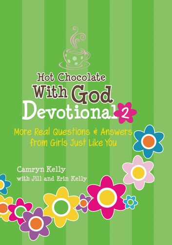 Hot Chocolate With God Devotional #2 - More Real Questions & Answers from Girls Just Like You eBook by Camryn Kelly,Jill Kelly,Erin Kelly