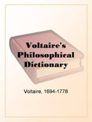 Voltaire's Philosophical Dictionary ebook by Voltaire