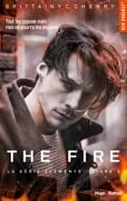 The Fire Série The elements Livre 2 eBook by Brittainy c Cherry, Marie-christine Tricottet