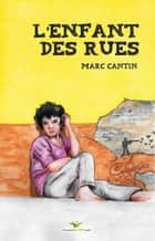 L'enfant des rues ebook by Marc Cantin
