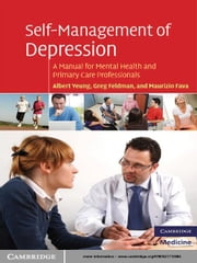 Self-Management of Depression - A Manual for Mental Health and Primary Care Professionals ebook by Albert  Yeung, Greg Feldman, Maurizio Fava