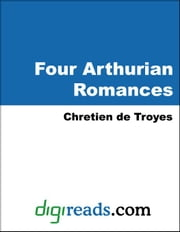 Four Arthurian Romances ebook by Troyes, Chretien de