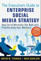 The Executive's Guide to Enterprise Social Media Strategy ebook by Mike Barlow,David B. Thomas