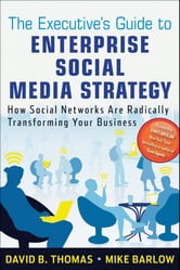 The Executive's Guide to Enterprise Social Media Strategy - How Social Networks Are Radically Transforming Your Business ebook by Mike Barlow,David B. Thomas