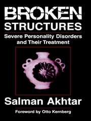 Broken Structures - Severe Personality Disorders and Their Treatment ebook by Salman Akhtar