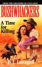 Bushwhackers 07: A Time for Killing ebook by B. J. Lanagan