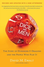 Of Dice and Men - The Story of Dungeons & Dragons and The People Who ebook by David M. Ewalt