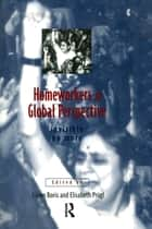 Homeworkers in Global Perspective - Invisible No More ebook by Eileen Boris, Lisa Prugl