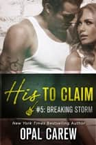 His to Claim #5: Breaking Storm ebook by