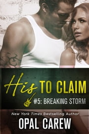 His to Claim #5: Breaking Storm ebook by Opal Carew