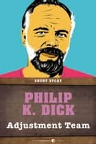Adjustment Team - Short Story ebook by Philip K. Dick
