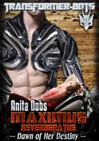 Maximus Reverberatus - Dawn of her Destiny - Transformer-Bots ebook by