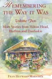 Remembering the Way it Was - Volume Two: More Stories from Hilton Head, Bluffton and Daufuskie ebook by Fran Heyward Marscher