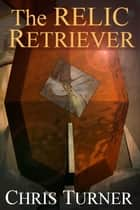 The Relic Retriever ebook by Chris Turner