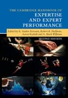 The Cambridge Handbook of Expertise and Expert Performance ebook by K. Anders Ericsson, Robert R. Hoffman, Aaron Kozbelt,...