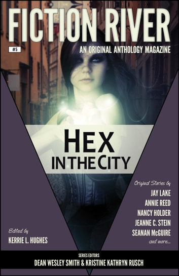 Fiction River: Hex in the City - An Original Anthology Magazine eBook by Kristine Kathryn Rusch,Kerrie L. Hughes,Fiction River,Dean Wesley Smith,Jay Lake,Lisa Silverthorne,Nancy Holder,Annie Bellet,Lee Allred,Stephanie Writt,Seanan McGuire,Anthea Sharp,Dayle A. Dermatis,Annie Reed,Jeanne C. Stein,Leah Cutter