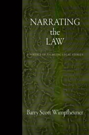 Narrating the Law: A Poetics of Talmudic Legal Stories ebook by Wimpfheimer, Barry Scott