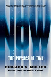 Now: The Physics of Time ebook by Richard A. Muller
