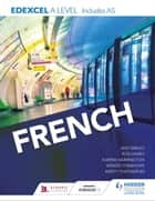 Edexcel A level French (includes AS) ebook by Karine Harrington, Kirsty Thathapudi, Rod Hares