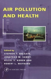 Air Pollution and Health ebook by Stephen T. Holgate,Hillel S. Koren,Jonathan M. Samet,Robert L. Maynard