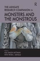 The Ashgate Research Companion to Monsters and the Monstrous ebook by Asa Simon Mittman, Peter J. Dendle