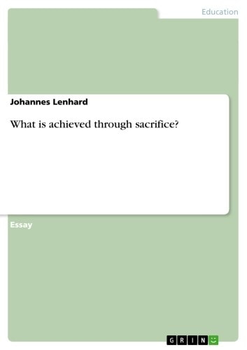 What is achieved through sacrifice? ebook by Johannes Lenhard