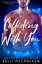 Colliding with You - A Steamy New Adult Romance ebook by Kelli McCracken