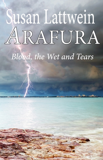 Arafura: Blood, the Wet and Tears ebook by Susan Lattwein