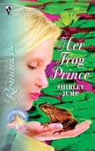 Her Frog Prince ebook by Shirley Jump