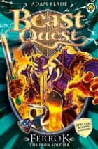 Beast Quest: Ferrok the Iron Soldier - Special 10 ebook by Adam Blade