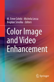 Color Image and Video Enhancement ebook by M. Emre Celebi,Michela Lecca,Bogdan Smolka