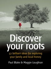 Discover your roots - 52 brilliant ideas for exploring your heritage ebook by Paul Blake,Maggie Loughran