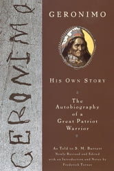 Geronimo - His Own Story: The Autobiography of a Great Patriot Warrior ebook by S. M. Barrett,Frederick W. Turner,Geronimo