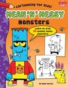 Mean 'n' Messy Monsters - Learn to draw 25 spooky, kooky monsters! ebook by Dave Garbot