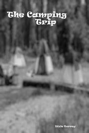 The Camping Trip ebook by Dixie Turrey