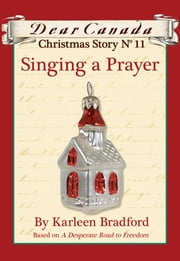 Dear Canada Christmas Story No. 11: Singing a Prayer ebook by Karleen Bradford