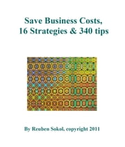 Save Business Costs - 16 Strategies & 340 Tips ebook by Reuben Sokol