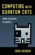 Computing with Quantum Cats ebook by John Gribbin